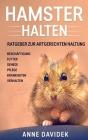 Hamster halten: Ratgeber zur artgerechten Haltung - Beschäftigung - Futter - Gehege - Pflege - Krankheiten - Verhalten Cover Image