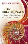 The Irrationals: A Story of the Numbers You Can't Count on Cover Image