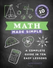 Math Made Simple: A Complete Guide in Ten Easy Lessons Cover Image
