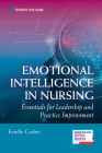 Emotional Intelligence in Nursing: Essentials for Leadership and Practice Improvement Cover Image