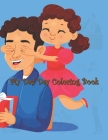 My Dad Day Coloring Book: Father's Day Coloring Book, Lovely Design Book for Boys, Girls, Large Size Perfect Gift For Son, Daughter and All Cover Image