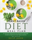Plant-Based Diet Meal Plan: 101 Delicious, Quick and Healthy Recipes to Discover The Way of Taste in a Plant-Based Lifestyle Cover Image
