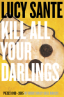 Kill All Your Darlings: Pieces 1990-2005 Cover Image