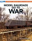 Model Railroads Go to War (Layout Design and Planning) Cover Image