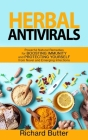 Herbal Antivirals: Powerful Natural Remedies for Boosting Immunity and Protecting Yourself from Novel and Emerging Infections Cover Image