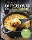 The New Dutch Oven Cookbook: Foolproof At-Home Recipes Your Family Will Love Cover Image