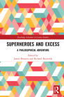 Superheroes and Excess: A Philosophical Adventure (Routledge Advances in Comics Studies) Cover Image