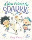 A New Friend for Sparkle (A Unicorn Named Sparkle) Cover Image