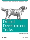 Drupal Development Tricks for Designers: A Designer Friendly Guide to Drush, Git, and Other Tools Cover Image