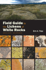 Field Guide to the Lichens of White Rocks: (boulder, Colorado) Cover Image