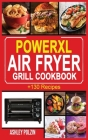 PowerXL Air Fryer Grill Cookbook: +130 Quick, Easy, Healthy, Mouth-Watering and Delicious Recipes for Beginners. Cover Image