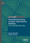 The Political Economy of China-Latin America Relations: The Aiib Membership Cover Image