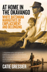 At Home in the Okavango: White Batswana Narratives of Emplacement and Belonging Cover Image