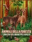 Animali Della Foresta: Incredibile Libro da Colorare per Adulti con Animali della Foresta con Adorabili Creature della Foresta come Orsi, Ucc Cover Image