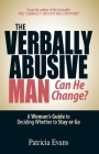 The Verbally Abusive Man - Can He Change?: A Woman's Guide to Deciding Whether to Stay or Go Cover Image