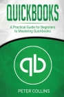Quickbooks: A Practical Guide for Beginners To Mastering Quickbooks Cover Image