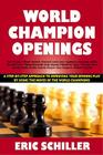 World Champion Openings: A Step-By-Step Approach to Improving Your Opening Play by Using the Moves of the World Champions! Cover Image