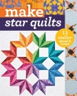 Make Star Quilts: 11 Stellar Projects to Sew Cover Image