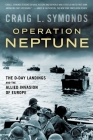 Operation Neptune: The D-Day Landings and the Allied Invasion of Europe Cover Image