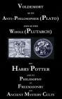 Voldemort as an Anti-Philosopher (Plato) and as the Whole (Plutarch): On Harry Potter and its Philosophy of Freemasonry and Ancient Mystery Cults Cover Image