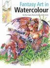 Fantasy Art in Watercolour: Painting Fairies, Dragons, Unicorns and Angels Cover Image