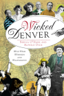 Wicked Denver: Mile-High Misdeeds and Malfeasance Cover Image
