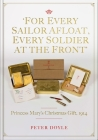 For Every Sailor Afloat, Every Soldier at the Front: Princess Mary's Christmas Gift 1914 Cover Image