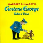 Curious George Takes a Train Cover Image