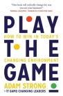 Play the Game: How to Win in Today's Changing Environment Cover Image