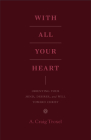 With All Your Heart: Orienting Your Mind, Desires, and Will Toward Christ Cover Image