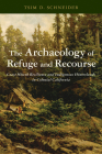 The Archaeology of Refuge and Recourse: Coast Miwok Resilience and Indigenous Hinterlands in Colonial California (Archaeology of Indigenous-Colonial Interactions in the Americas) Cover Image