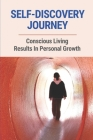 Self-Discovery Journey: Conscious Living Results In Personal Growth: Perception Of Life Meaning Cover Image