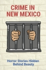 Crime In New Mexico: Horror Stories Hidden Behind Beauty: True Crime Cover Image