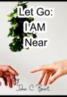 Let Go: I AM Near. Cover Image