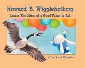 Howard B. Wigglebottom Learns Too Much of a Good Thing Is Bad: A Story about Moderation Cover Image