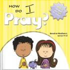 How Do I Pray?: Bible Wisdom and Fun for Today! (Big Thoughts for Little Minds) Cover Image