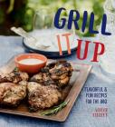 Grill It Up: Flavorful & Fun Recipes for the BBQ Cover Image