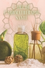 L'Art de l'Aromathérapie Santé: Un livre puissant où vous apprendrez TOUT sur le monde de l'AROMATHERAPIE! Cover Image