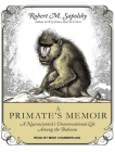 A Primate's Memoir: A Neuroscientist�s Unconventional Life Among the Baboons Cover Image