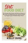 Sirt Food Diet 2020: The complete Diet Guide with Delicious Recipes to Burn Fat, Lose Weight, Get Lean, and Live Longer by Triggering your Cover Image