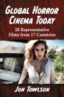 Global Horror Cinema Today: 28 Representative Films from 17 Countries Cover Image