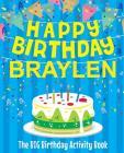 Happy Birthday Braylen - The Big Birthday Activity Book: Personalized Children's Activity Book Cover Image