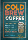 Cold Brew Coffee: Techniques, Recipes & Cocktails for Coffee's Hottest Trend Cover Image