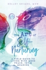 The Art of Self-Nurturing: A Field Guide to Living With More Peace, Joy & Meaning Cover Image