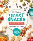 Smart Snacks: 100+ Quick and Nutritious Recipes for Surviving the School Years Cover Image
