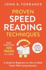 Proven Speed Reading Techniques: Read More Than 300 Pages in 1 Hour. A Guide for Beginners on How to Read Faster With Comprehension (Includes Advanced Cover Image