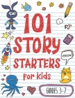 101 Story Starters for Kids: One-Page Prompts to Kick Your Imagination into High Gear Cover Image