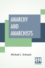 Anarchy And Anarchists: A History Of The Red Terror And The Social Revolution In America And Europe. Communism, Socialism, And Nihilism Cover Image