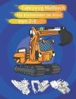 Fahrzeug Malbuch für Kleinkinder im Alter von 2-5: Baufahrzeuge Malbuch Bagger, Dumper, Maxer Truck, Kräne und Trucks für Kinder, Kinder Cover Image