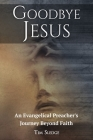 Goodbye Jesus: An Evangelical Preacher's Journey Beyond Faith Cover Image